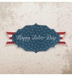Happy labor day emblem on grunge background vector