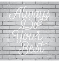 Slogan brickwall light always do your best vector
