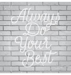 Slogan brickwall light always do your best vector