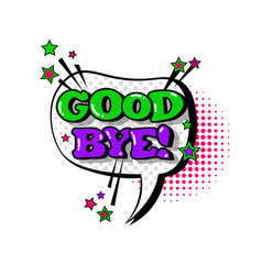 Comic speech chat bubble pop art style good bye vector