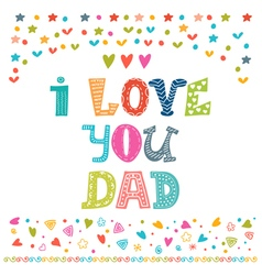 I love you dad happy fathers day celebration vector