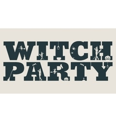 Witch party word and silhouettes on them vector