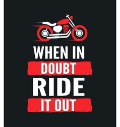 When in doubt ride it out - motivational vector