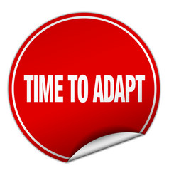 Time to adapt round red sticker isolated on white vector