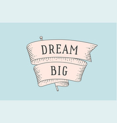 Old trendy ribbon with text dream big vector
