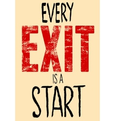 Every Exit Is A Start typography vector image vector image