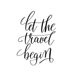 let the travel begin inspirational quote about vector image