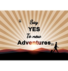 Say yes to new adventures on mountian background - vector