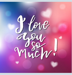 i love you so much - calligraphy for invitation vector image vector image