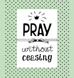 Hand lettering pray without ceasing made on the vector