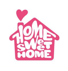 Home sweet home lettring with house shape vector