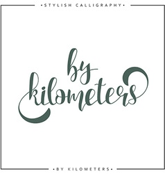 By kilometers modern calligraphy inscription vector