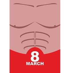 March 8 womens day strong male body in underpants vector