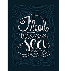 Lettering of quote I need vitamin sea vector image