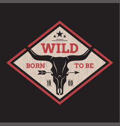 Born to be wild tee print with longhorn skull vector