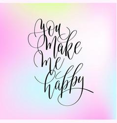 You make me happy handwritten lettering positive vector