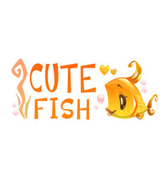 cute gold fish and slogan on white background vector image vector image