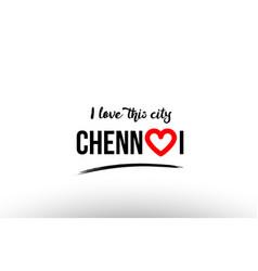 Chennai city name love heart visit tourism logo vector