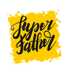 Greeting dad happy super fathers day vector