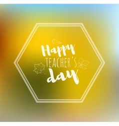 Greeting card happy teachers day yellow back vector image