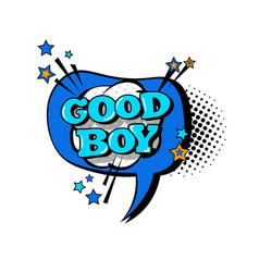 Comic speech chat bubble pop art style good boy vector