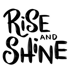 rise and shine hand drawn lettering phrase vector image vector image