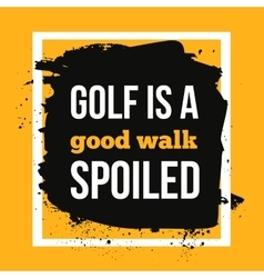 Golf is a good walk spoiled sport motivational vector