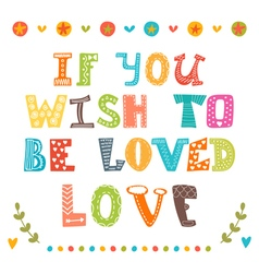 If you wish to be loved love hand drawn vector