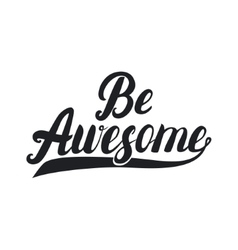 Be awesome hand lettering Inpirational quote vector image vector image