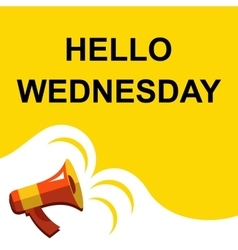 Megaphone with HELLO WEDNESDAY announcement Flat vector image vector image