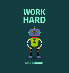 Work hard poster with robot vector