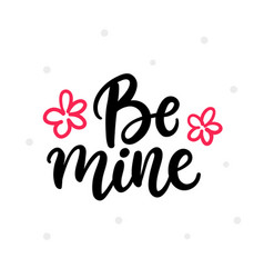 be mine hand written lettering greeting card vector image vector image