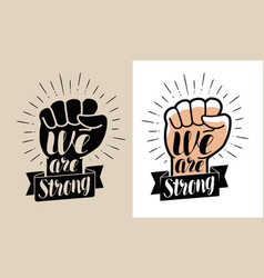We are strong lettering raised fist vector