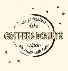 We go togerther like coffee and donuts which are vector