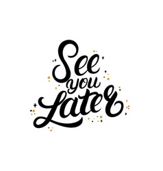 See you later hand written lettering with stars vector