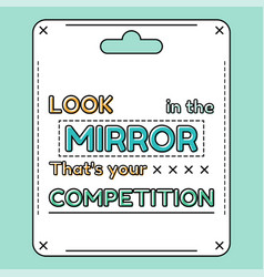 Look in the mirror that is your competition vector