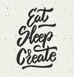 Eat sleep create hand drawn lettering phrase vector
