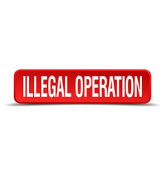 Illegal operation red 3d square button on white vector