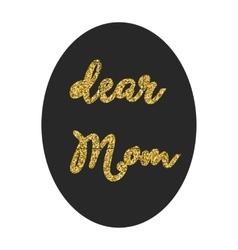 Dear mom in frame lettering vector