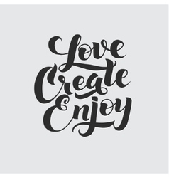 Love create enjoy calligraphic poster vector