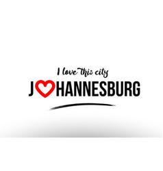 Johannesburg city name love heart visit tourism vector