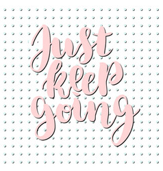 Just keep going lettering quote card vector