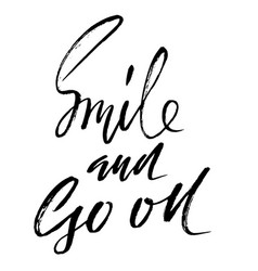 smile and go on hand drawn motivation lettering vector image