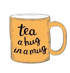 Tea a hug in a mug brush hand lettering vector
