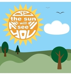 Be the sun and all will see you lettering vector
