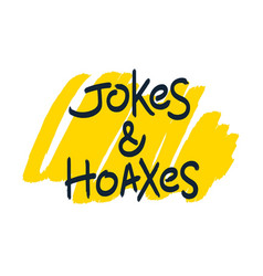 Jokes and hoaxes brush lettering vector