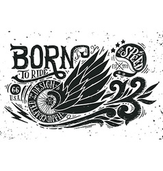 Born to ride hand drawn grunge vintage with hand l vector