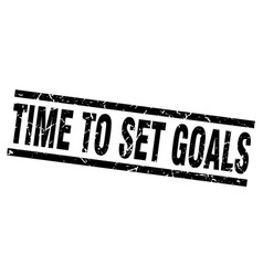 square grunge black time to set goals stamp vector image
