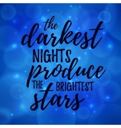 The darkest night produce the brightest stars vector