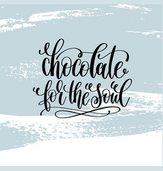 Chocolate for the soul hand lettering inscription vector